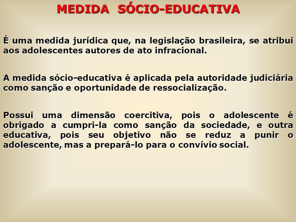 MEDIDA SÓCIO-EDUCATIVA É uma medida jurídica que, na legislação brasileira, se atribui aos adolescentes autores de ato infracional. A medida sócio-edu