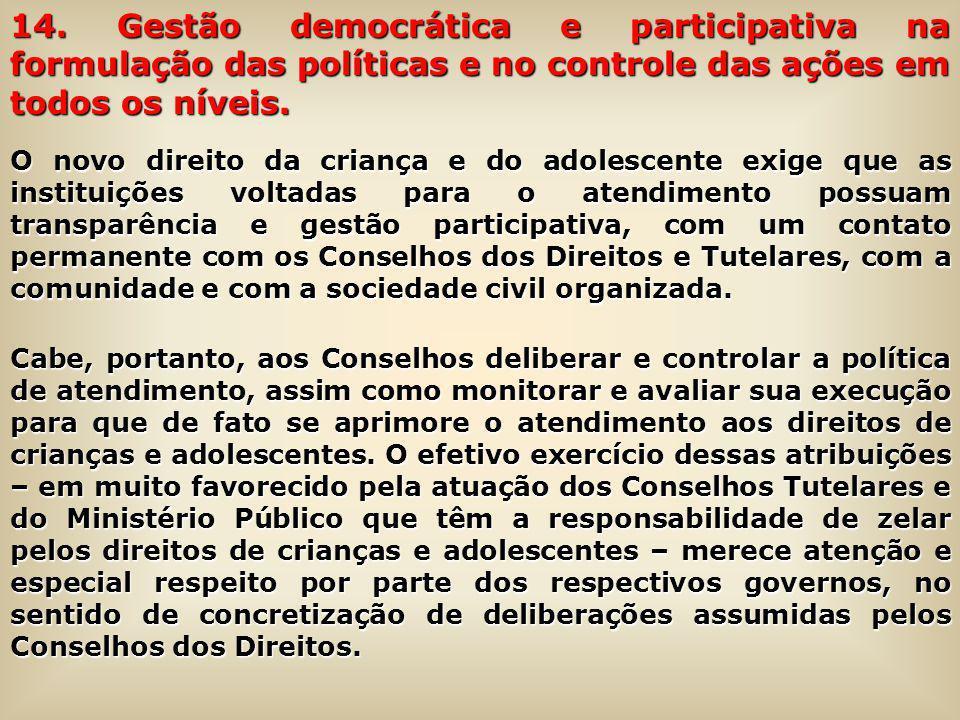 14. Gestão democrática e participativa na formulação das políticas e no controle das ações em todos os níveis. O novo direito da criança e do adolesce