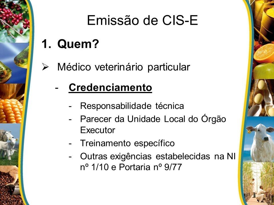 1.Quem? Médico veterinário particular -Credenciamento -Responsabilidade técnica -Parecer da Unidade Local do Órgão Executor -Treinamento específico -O