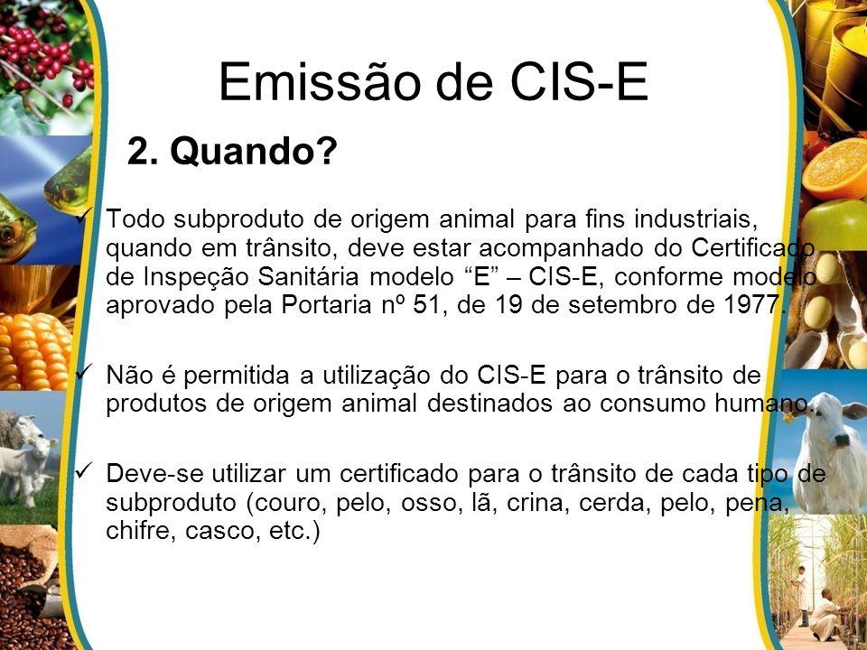 2. Quando? Todo subproduto de origem animal para fins industriais, quando em trânsito, deve estar acompanhado do Certificado de Inspeção Sanitária mod