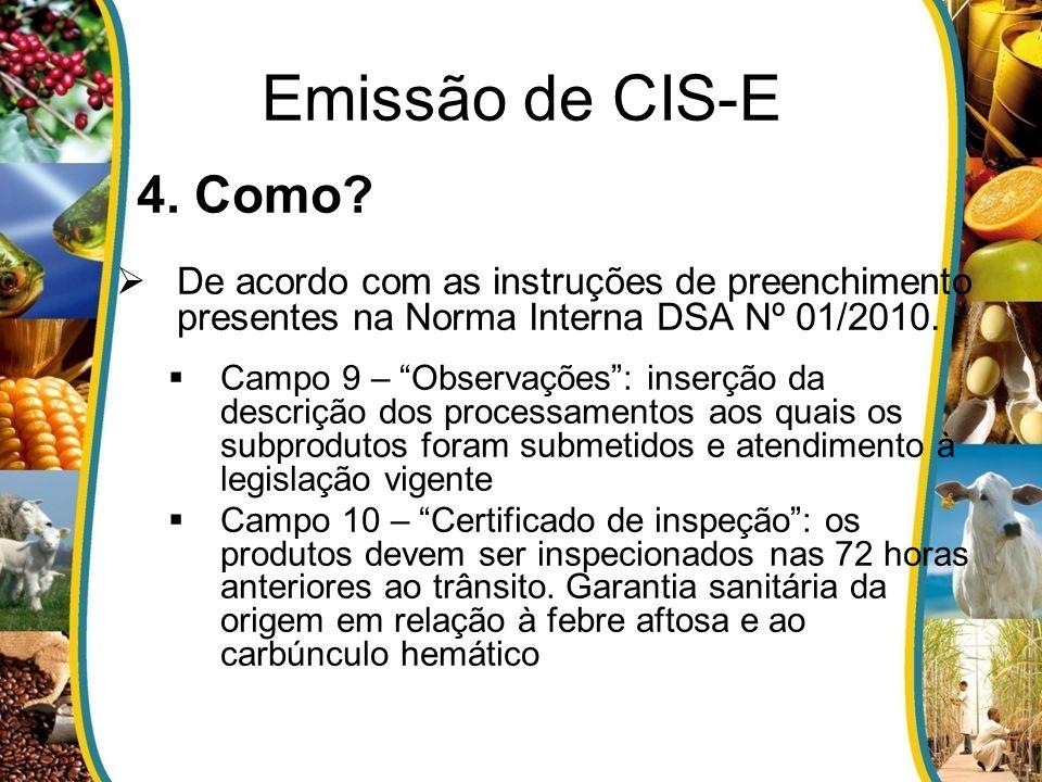 Emissão de CIS-E 4. Como? De acordo com as instruções de preenchimento presentes na Norma Interna DSA Nº 01/2010. Campo 9 – Observações: inserção da d