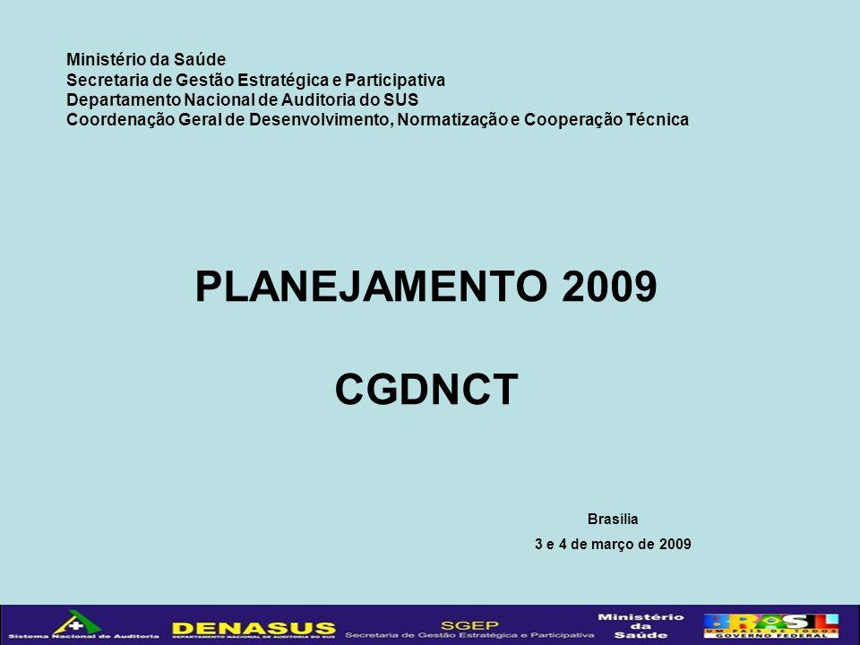 PLANEJAMENTO 2009 CGDNCT Brasília 3 e 4 de março de 2009 Ministério da Saúde Secretaria de Gestão Estratégica e Participativa Departamento Nacional de Auditoria do SUS Coordenação Geral de Desenvolvimento, Normatização e Cooperação Técnica