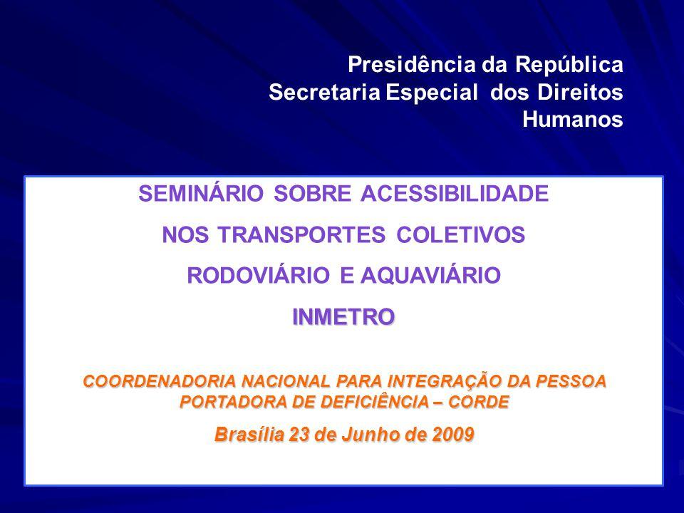 Presidência da República Secretaria Especial dos Direitos Humanos SEMINÁRIO SOBRE ACESSIBILIDADE NOS TRANSPORTES COLETIVOS RODOVIÁRIO E AQUAVIÁRIOINME