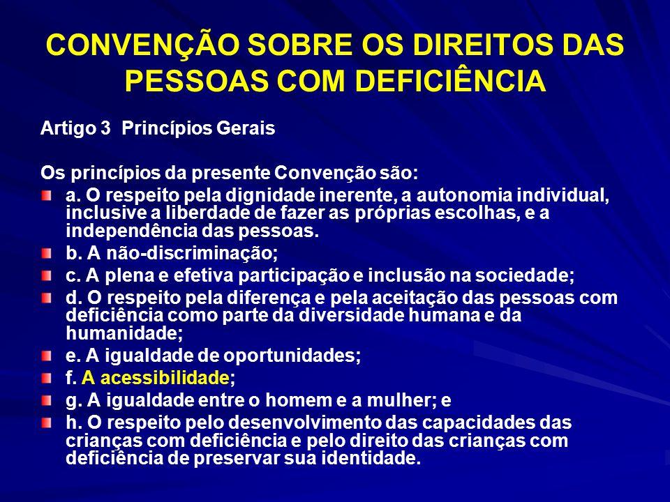 CONVENÇÃO SOBRE OS DIREITOS DAS PESSOAS COM DEFICIÊNCIA Artigo 3 Princípios Gerais Os princípios da presente Convenção são: a. O respeito pela dignida
