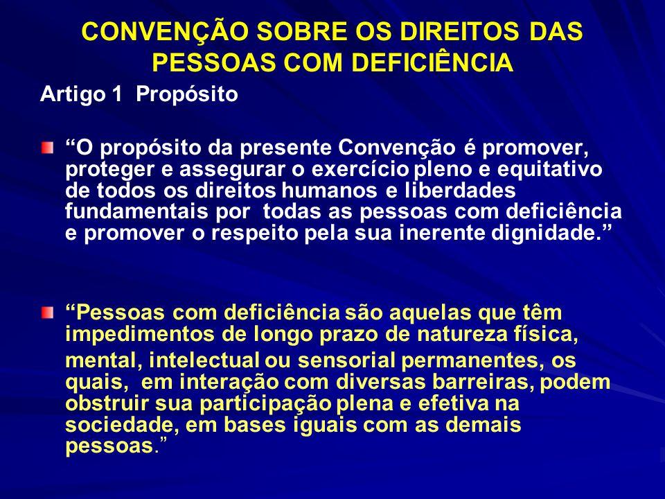 CONVENÇÃO SOBRE OS DIREITOS DAS PESSOAS COM DEFICIÊNCIA Artigo 1 Propósito O propósito da presente Convenção é promover, proteger e assegurar o exercí