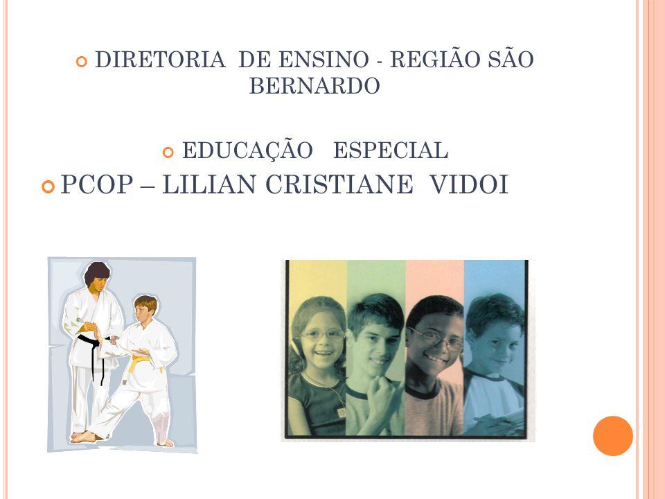 DIRETORIA DE ENSINO - REGIÃO SÃO BERNARDO EDUCAÇÃO ESPECIAL PCOP – LILIAN CRISTIANE VIDOI
