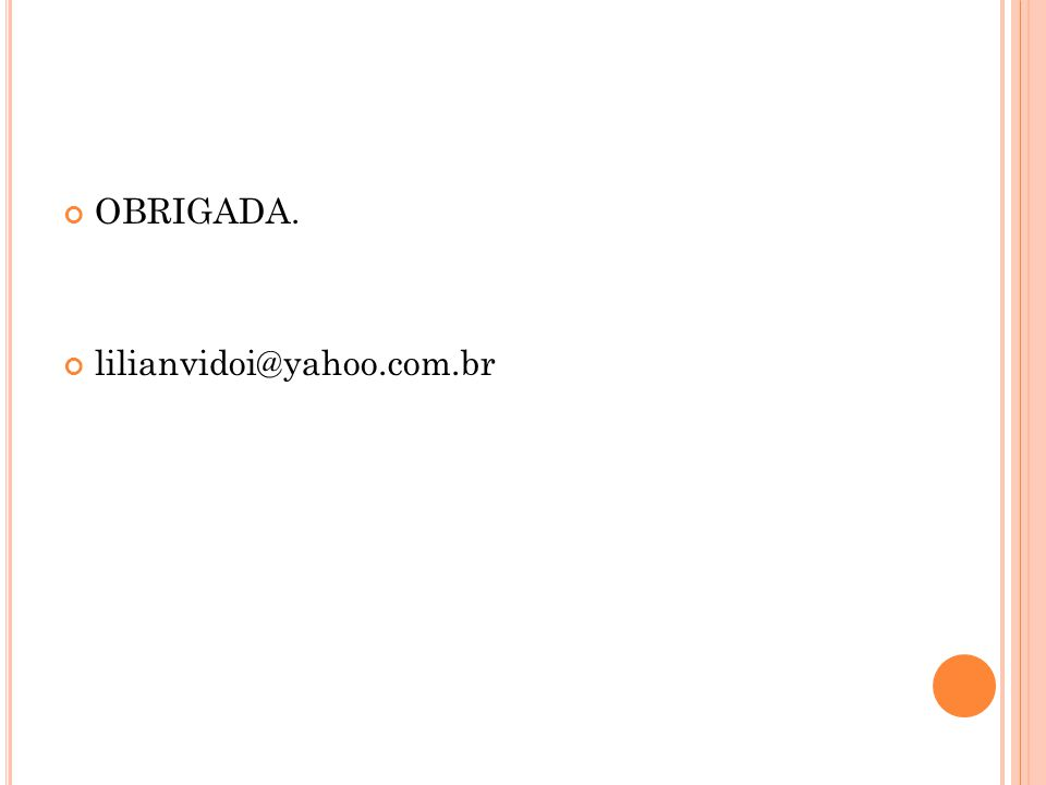 OBRIGADA. lilianvidoi@yahoo.com.br