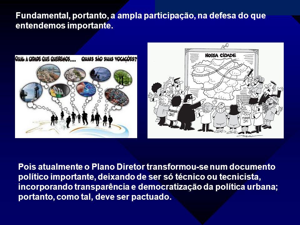 Campanha da Fraternidade 2011 Fundamental, portanto, a ampla participação, na defesa do que entendemos importante. Pois atualmente o Plano Diretor tra