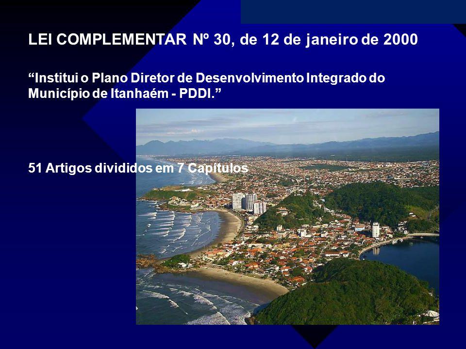 LEI COMPLEMENTAR Nº 30, de 12 de janeiro de 2000 Institui o Plano Diretor de Desenvolvimento Integrado do Município de Itanhaém - PDDI. 51 Artigos div