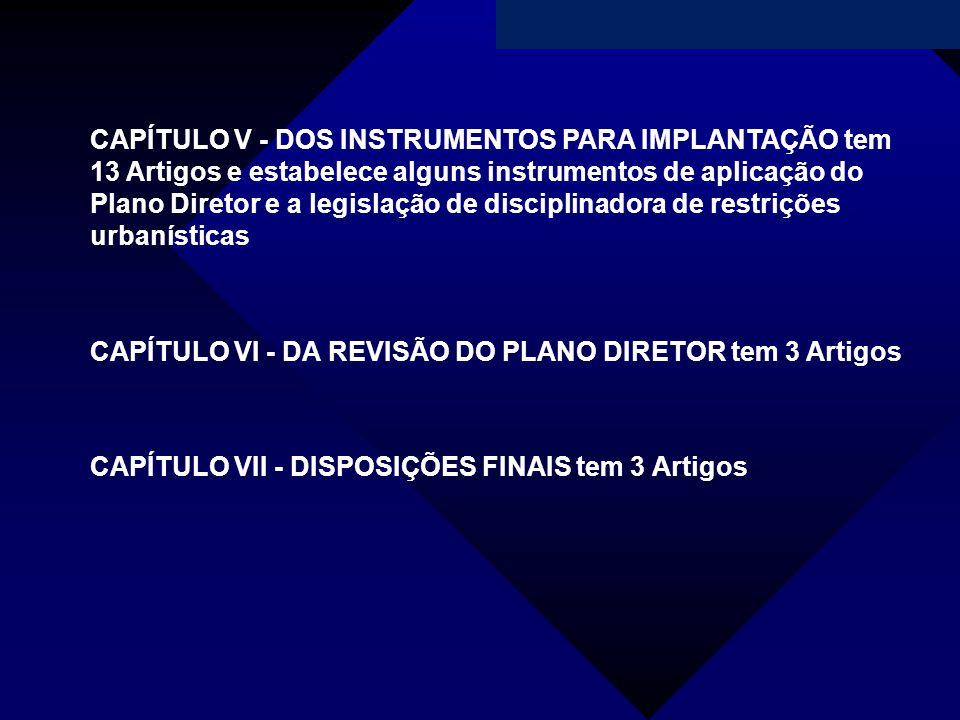 Campanha da Fraternidade 2011 CAPÍTULO V - DOS INSTRUMENTOS PARA IMPLANTAÇÃO tem 13 Artigos e estabelece alguns instrumentos de aplicação do Plano Dir
