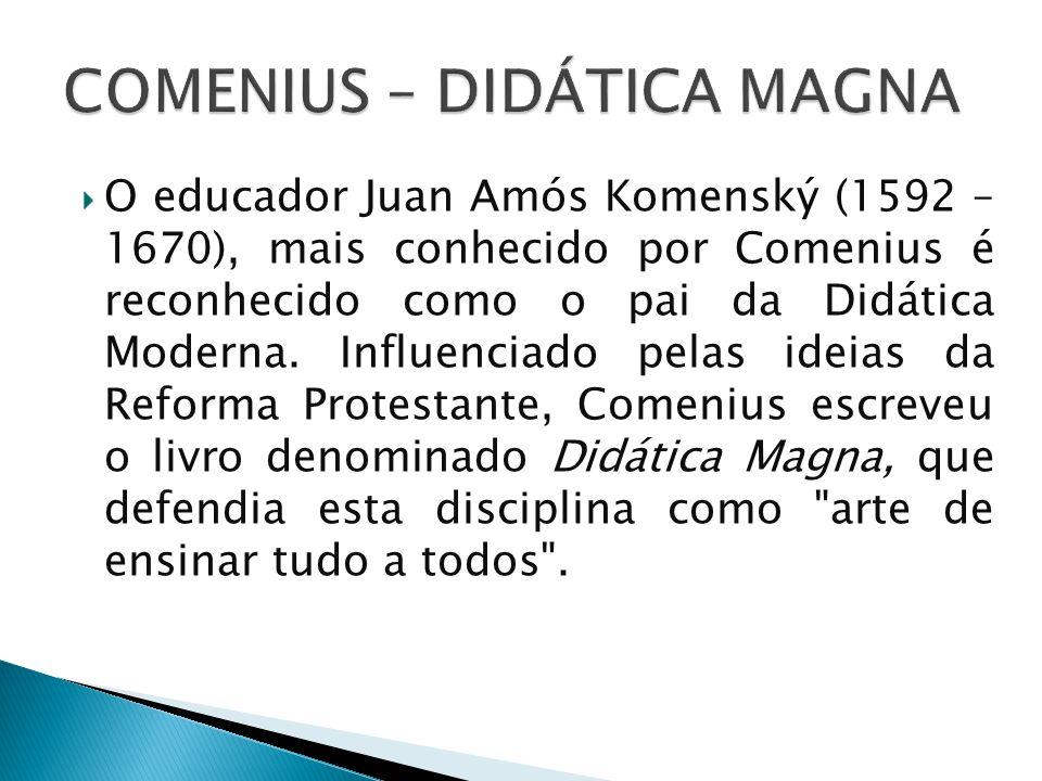 O educador Juan Amós Komenský (1592 – 1670), mais conhecido por Comenius é reconhecido como o pai da Didática Moderna. Influenciado pelas ideias da Re
