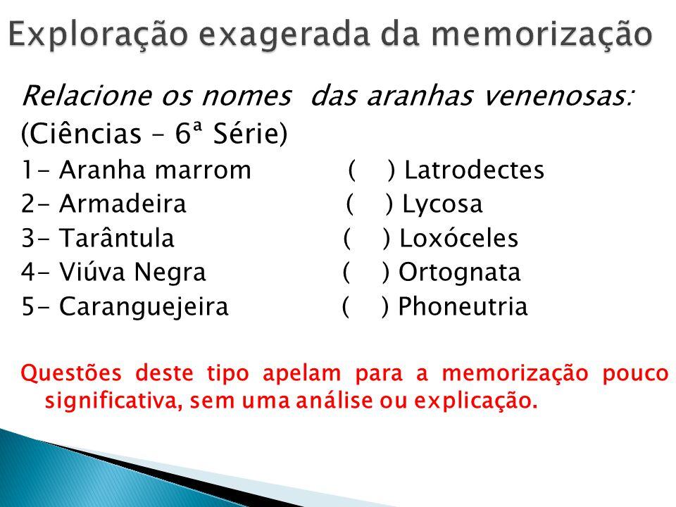 Relacione os nomes das aranhas venenosas: (Ciências – 6ª Série) 1- Aranha marrom ( ) Latrodectes 2- Armadeira ( ) Lycosa 3- Tarântula ( ) Loxóceles 4-