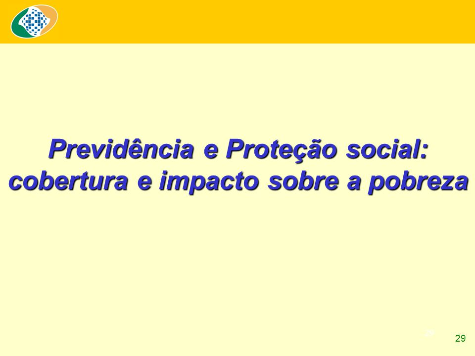 29 Previdência e Proteção social: cobertura e impacto sobre a pobreza 29
