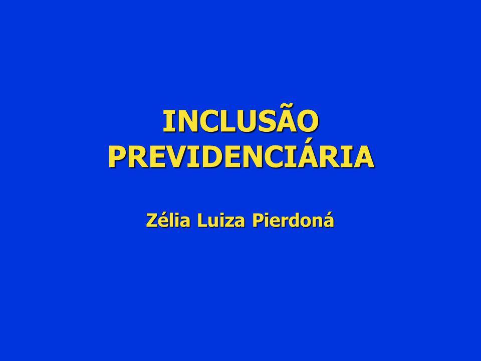 INCLUSÃO PREVIDENCIÁRIA Zélia Luiza Pierdoná