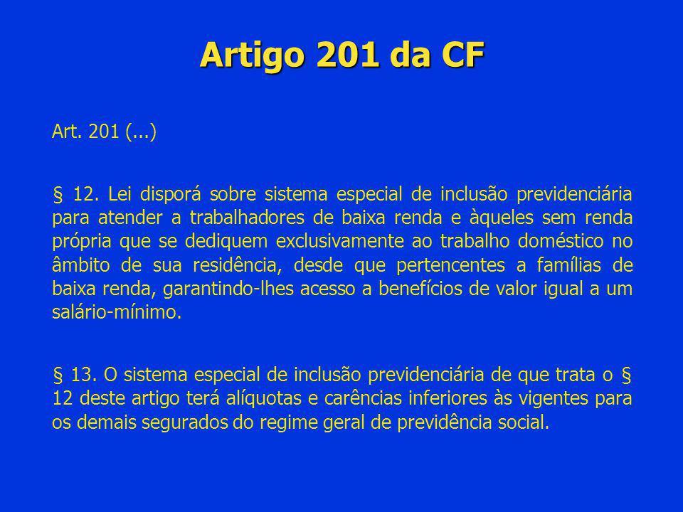 Artigo 201 da CF Art. 201 (...) § 12. Lei disporá sobre sistema especial de inclusão previdenciária para atender a trabalhadores de baixa renda e àque