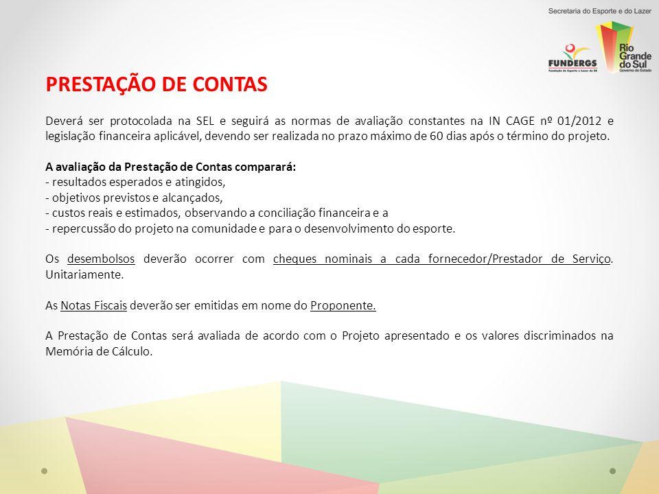 PRESTAÇÃO DE CONTAS Deverá ser protocolada na SEL e seguirá as normas de avaliação constantes na IN CAGE nº 01/2012 e legislação financeira aplicável, devendo ser realizada no prazo máximo de 60 dias após o término do projeto.