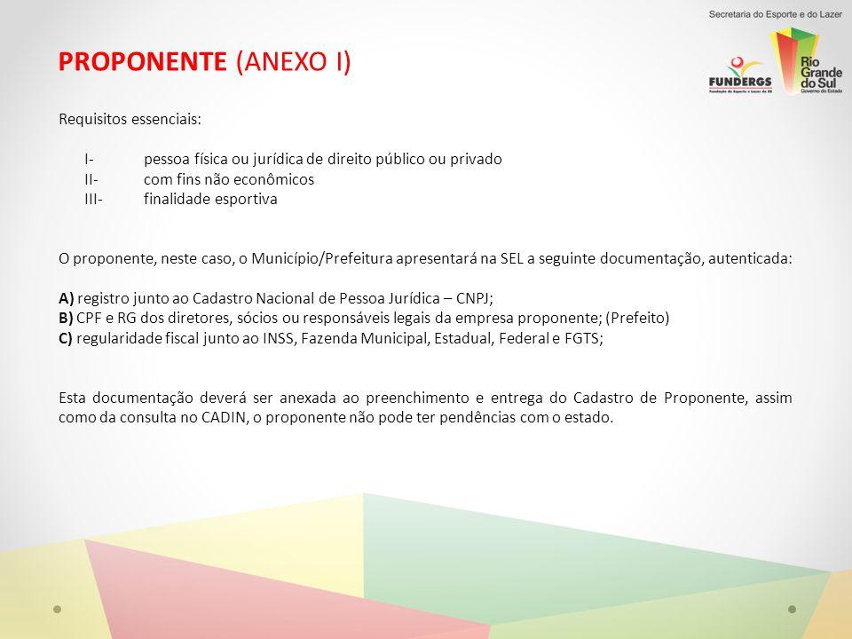 PROPONENTE (ANEXO I) Requisitos essenciais: I-pessoa física ou jurídica de direito público ou privado II- com fins não econômicos III-finalidade espor