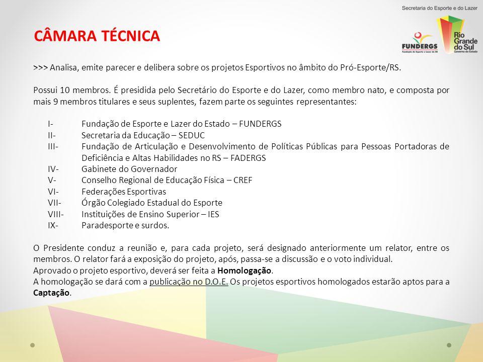 CÂMARA TÉCNICA >>> Analisa, emite parecer e delibera sobre os projetos Esportivos no âmbito do Pró-Esporte/RS.
