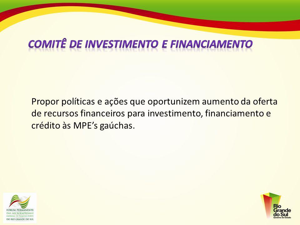 Propor políticas e ações que oportunizem aumento da oferta de recursos financeiros para investimento, financiamento e crédito às MPEs gaúchas.