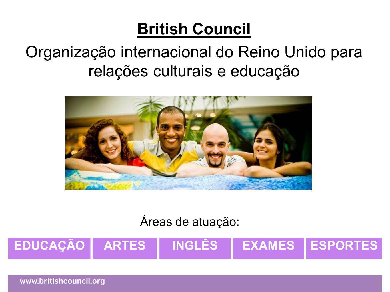 British Council Organização internacional do Reino Unido para relações culturais e educação EDUCAÇÃOARTESINGLÊSEXAMESESPORTES Áreas de atuação: