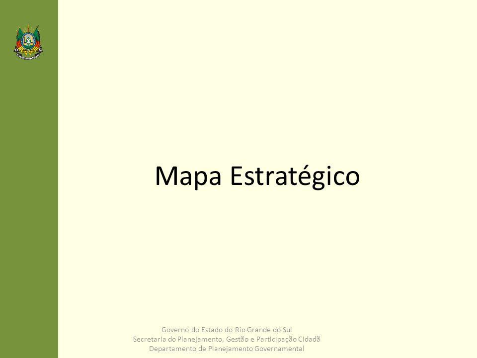 Mapa Estratégico Governo do Estado do Rio Grande do Sul Secretaria do Planejamento, Gestão e Participação Cidadã Departamento de Planejamento Governam
