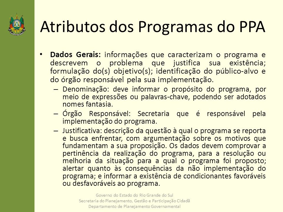 Atributos dos Programas do PPA Dados Gerais: informações que caracterizam o programa e descrevem o problema que justifica sua existência; formulação d
