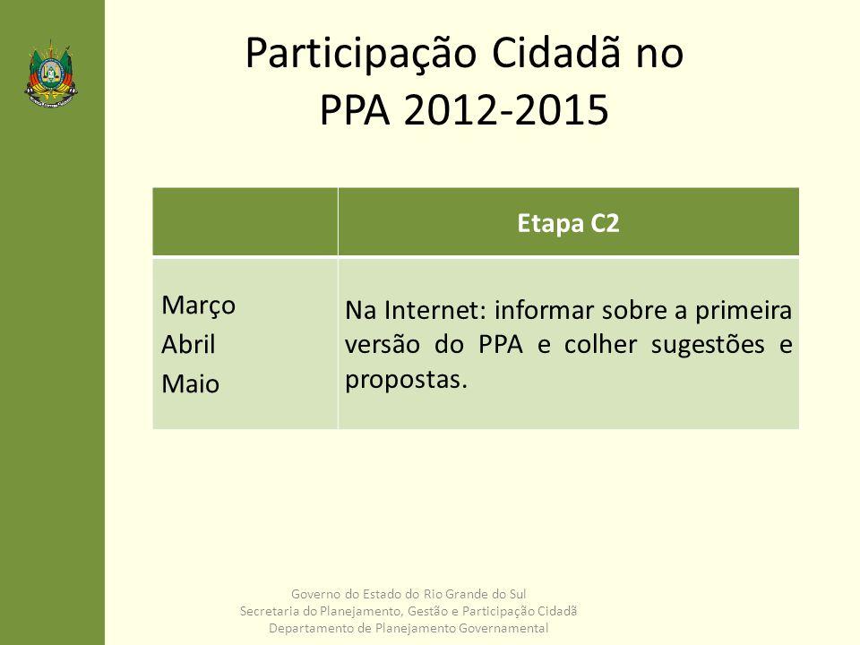 Participação Cidadã no PPA 2012-2015 Governo do Estado do Rio Grande do Sul Secretaria do Planejamento, Gestão e Participação Cidadã Departamento de P