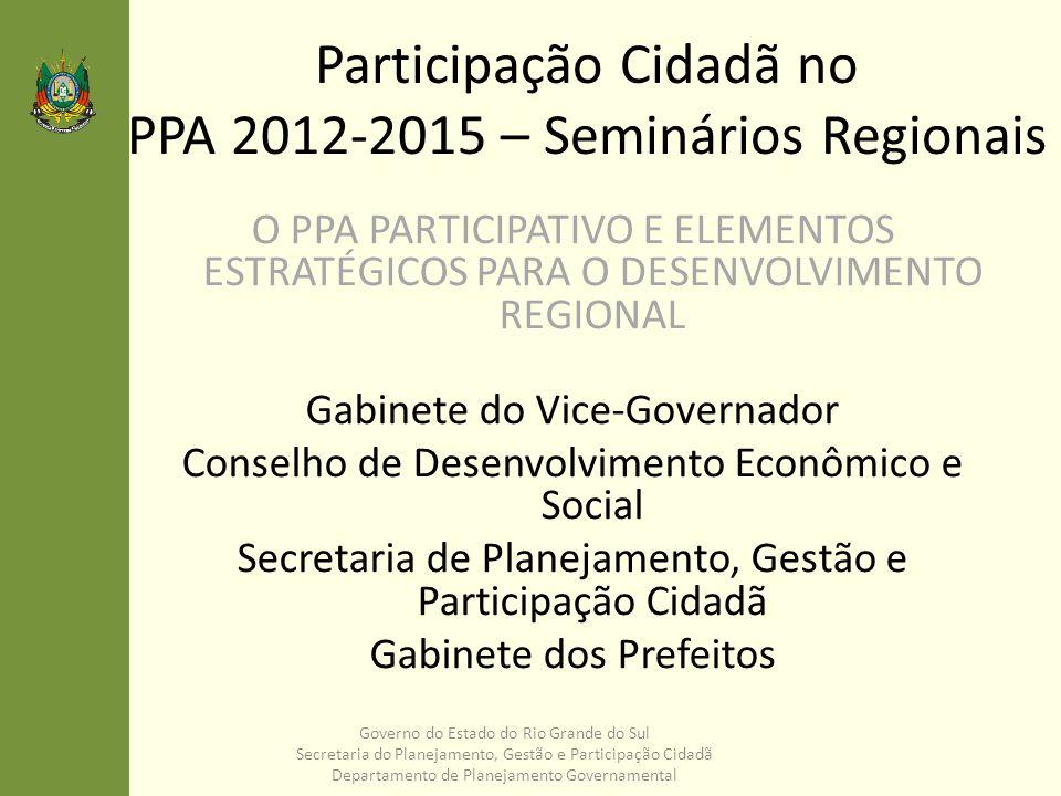 Participação Cidadã no PPA 2012-2015 – Seminários Regionais O PPA PARTICIPATIVO E ELEMENTOS ESTRATÉGICOS PARA O DESENVOLVIMENTO REGIONAL Gabinete do V
