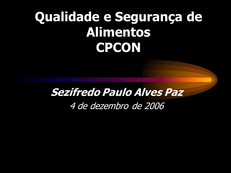 Qualidade e Segurança de Alimentos CPCON Sezifredo Paulo Alves Paz 4 de dezembro de 2006