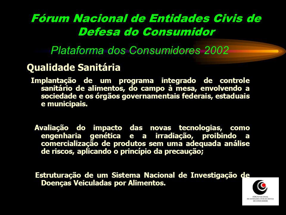 Plataforma dos Consumidores 2002 Qualidade Sanitária Implantação de um programa integrado de controle sanitário de alimentos, do campo à mesa, envolve