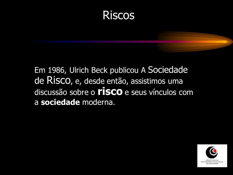 Riscos Em 1986, Ulrich Beck publicou A Sociedade de Risco, e, desde então, assistimos uma discussão sobre o risco e seus vínculos com a sociedade mode