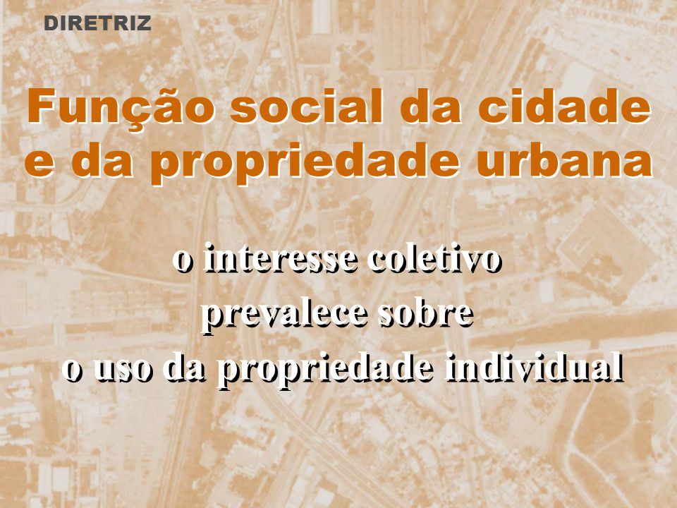 Gestão Democrática PARTICIPAÇÃO DA POPULAÇÃO em todas as decisões de interesse público, garantindo a PARTICIPAÇÃO DA POPULAÇÃO em todas as decisões de interesse público, garantindo a DIRETRIZ