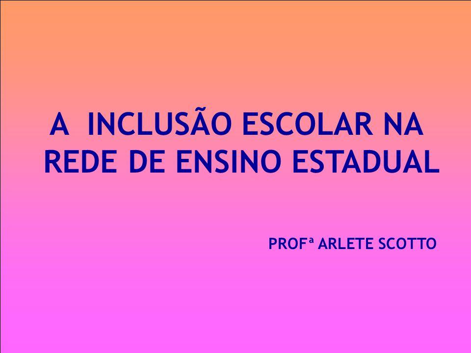 A INCLUSÃO ESCOLAR NA REDE DE ENSINO ESTADUAL PROFª ARLETE SCOTTO