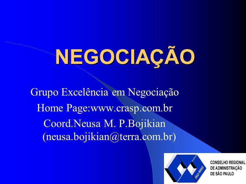 NEGOCIAÇÃO Grupo Excelência em Negociação Home Page:www.crasp.com.br Coord.Neusa M. P.Bojikian (neusa.bojikian@terra.com.br)