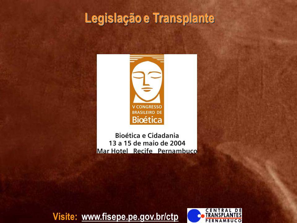 Visite: www.fisepe.pe.gov.br/ctp Legislação e Transplante