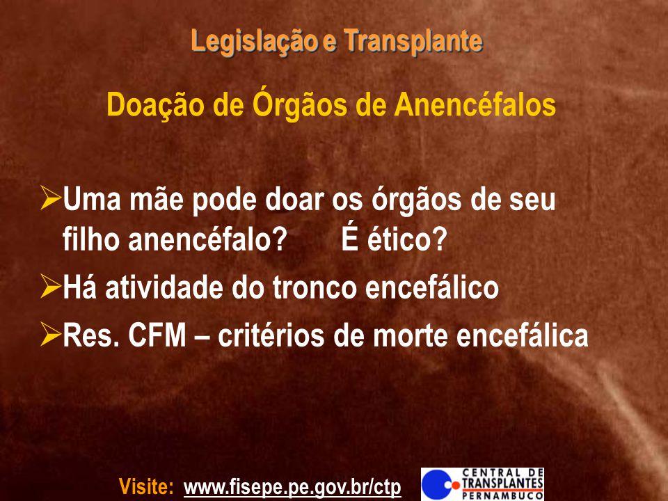 Visite: www.fisepe.pe.gov.br/ctp Legislação e Transplante Doação de Órgãos de Cadáver Voluntária – 1968 / 1996 Consentimento presumido fraco – 1997 / 2001 Consentimento permitido - atual Forma de doação