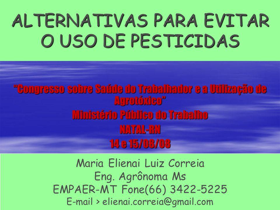 ALTERNATIVAS PARA EVITAR O USO DE PESTICIDAS Congresso sobre Saúde do Trabalhador e a Utilização de Agrotóxico Ministério Público do Trabalho NATAL-RN