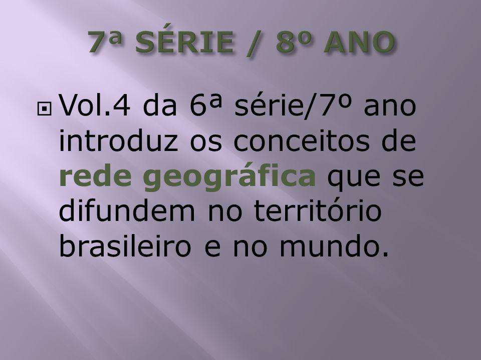 Vol.4 da 6ª série/7º ano introduz os conceitos de rede geográfica que se difundem no território brasileiro e no mundo.