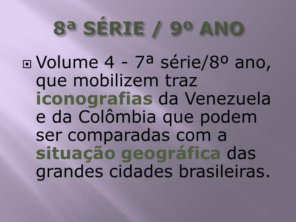 Volume 4 - 7ª série/8º ano, que mobilizem traz iconografias da Venezuela e da Colômbia que podem ser comparadas com a situação geográfica das grandes