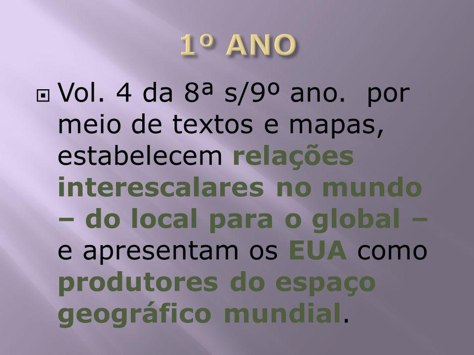Vol. 4 da 8ª s/9º ano. por meio de textos e mapas, estabelecem relações interescalares no mundo – do local para o global – e apresentam os EUA como pr