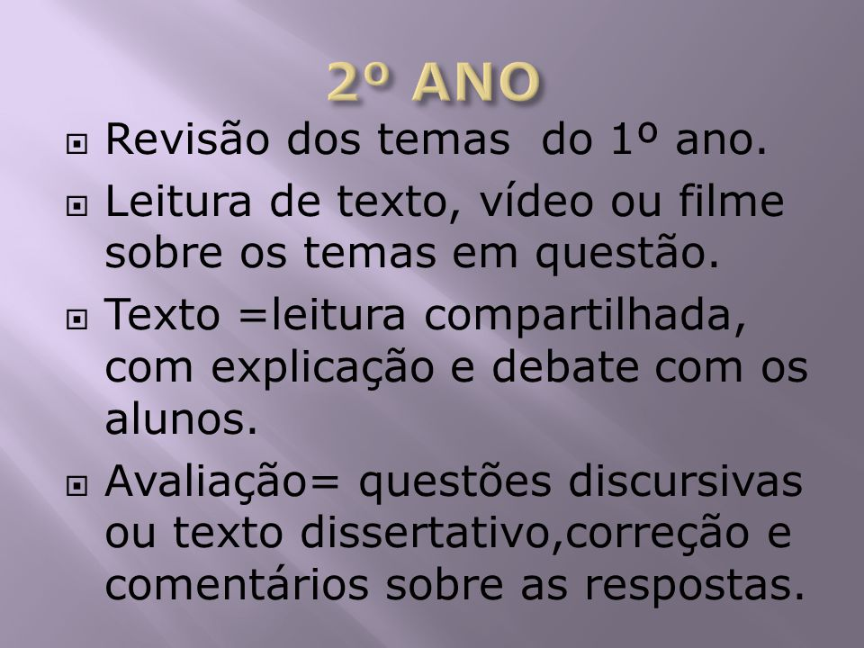 Revisão dos temas do 1º ano. Leitura de texto, vídeo ou filme sobre os temas em questão. Texto =leitura compartilhada, com explicação e debate com os