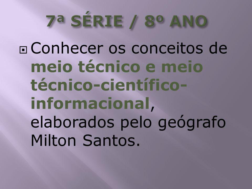 Conhecer os conceitos de meio técnico e meio técnico-científico- informacional, elaborados pelo geógrafo Milton Santos.