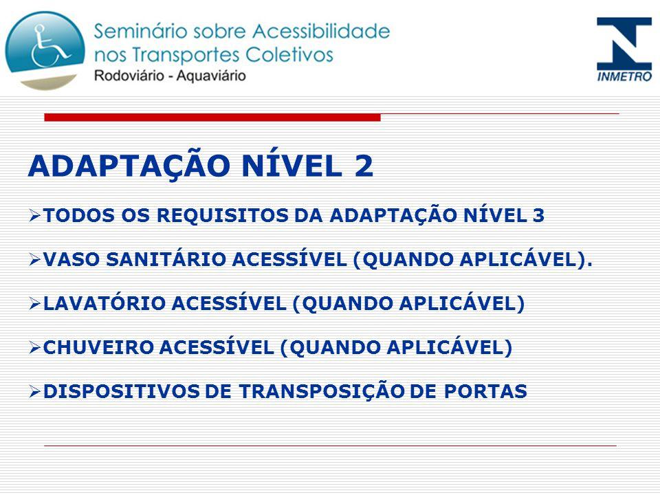 ADAPTAÇÃO NÍVEL 2 TODOS OS REQUISITOS DA ADAPTAÇÃO NÍVEL 3 VASO SANITÁRIO ACESSÍVEL (QUANDO APLICÁVEL).