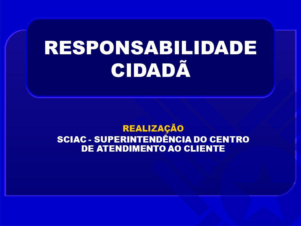 REALIZAÇÃO SCIAC - SUPERINTENDÊNCIA DO CENTRO DE ATENDIMENTO AO CLIENTE