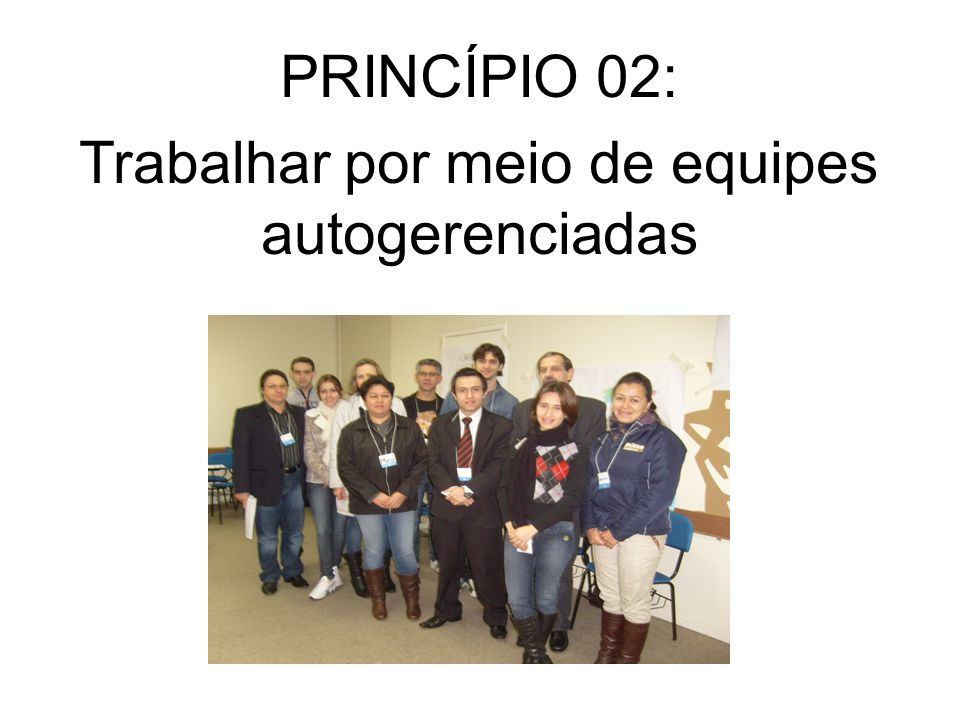 PRINCÍPIO 02: Trabalhar por meio de equipes autogerenciadas
