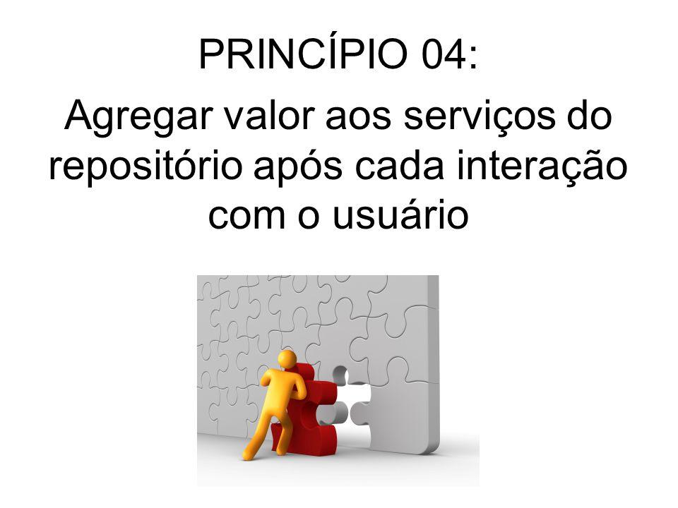 PRINCÍPIO 04: Agregar valor aos serviços do repositório após cada interação com o usuário