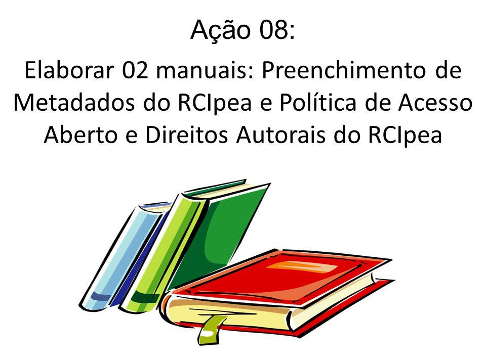Ação 08: Elaborar 02 manuais: Preenchimento de Metadados do RCIpea e Política de Acesso Aberto e Direitos Autorais do RCIpea