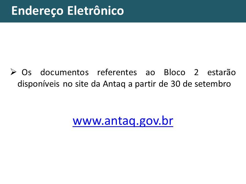 Endereço Eletrônico Os documentos referentes ao Bloco 2 estarão disponíveis no site da Antaq a partir de 30 de setembro www.antaq.gov.br