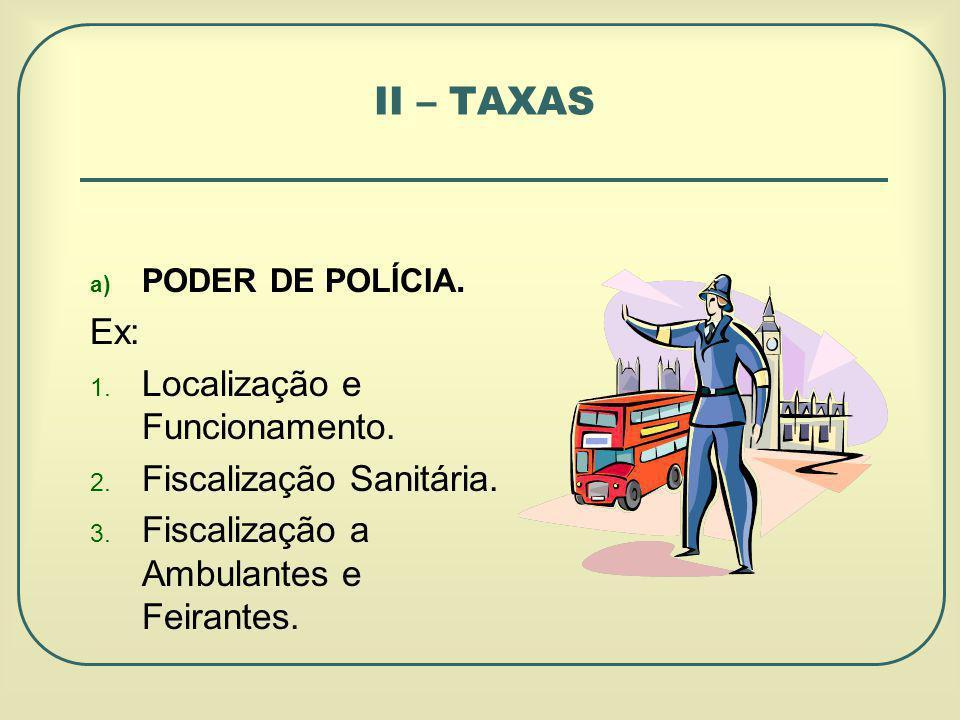 II – TAXAS a) PODER DE POLÍCIA.Ex: 1. Localização e Funcionamento.