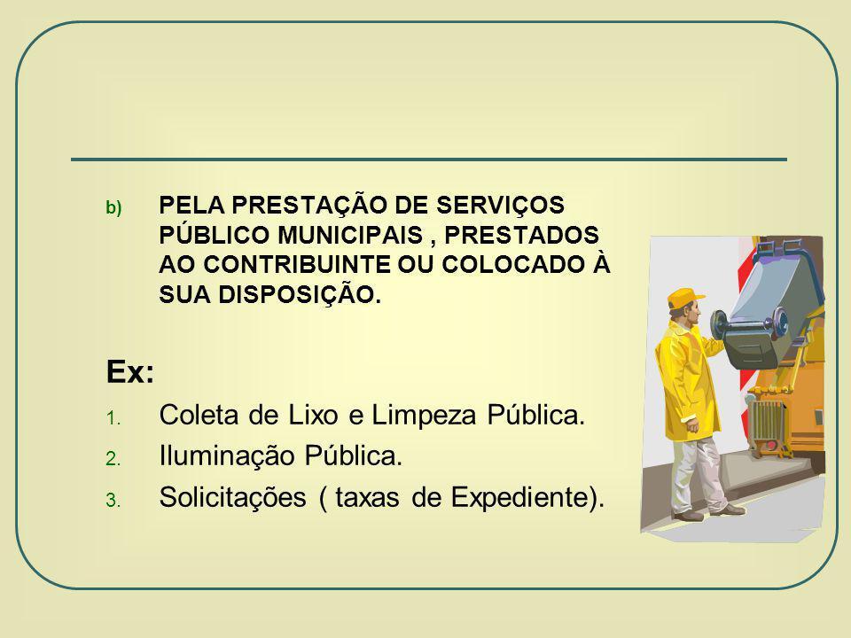 b) PELA PRESTAÇÃO DE SERVIÇOS PÚBLICO MUNICIPAIS, PRESTADOS AO CONTRIBUINTE OU COLOCADO À SUA DISPOSIÇÃO.